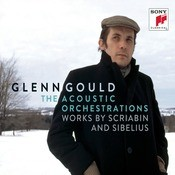 Glenn Gould - The Acoustic Orchestrations - Works By Scriabin And Sibelius Songs