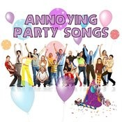Annoying Party Songs Songs