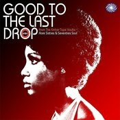 Good To The Last Drop: Rare Sixties & Seventies Soul Songs