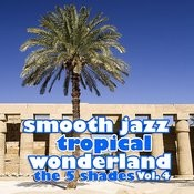 Smooth Jazz Tropical Wonderland Vol. 4 Songs