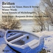 Britten: Serenade For Tenor, Horn & Strings, Winter Words, Seven Sonnets Of Michelangelo Songs