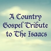 A Country Gospel Tribute To The Isaacs Songs
