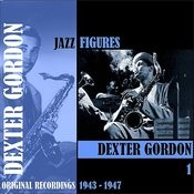 Jazz Figures / Dexter Gordon, Volume 1 (1943-1947) Songs