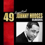 49 Essential Johnny Hodges Classics Songs