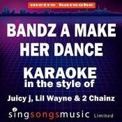 Bandz A Make Her Dance (In The Style Of Juicy J, Lil Wayne & 2 Chainz) [Karaoke Version] Songs