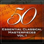 50 Essential Classical Masterpieces, Vol. 1 Songs