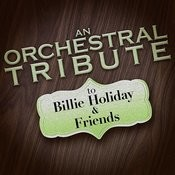An Orchestral Tribute To Billie Holiday & Friends Songs