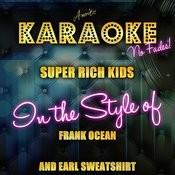 Super Rich Kids (In The Style Of Frank Ocean And Earl Sweatshirt) [Karaoke Version] - Single Songs