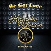 We Got Love (In The Style Of Tom Jones) [Karaoke Version] Song