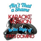 Ain't That A Shame (In The Style Of Fats Domino) [Karaoke Version] - Single Songs