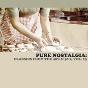 Pure Nostalgia: Classics From The 40's & 50's, Vol. 13 Songs