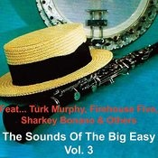 The Sounds Of The Big Easy - Vol. 3 (Feat. Turk Murphy, The Firehouse Five, Sharkey Bonano & Others) Songs