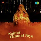 Naihar Chhutal Jaye Songs