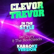 Clevor Trever (In The Style Of Ian Dury & The Blockheads) [Karaoke Version] - Single Songs