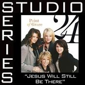 Jesus Will Still Be There [Studio Series Perfomance Track] Songs