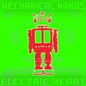 Mechanical Hands Electric Heart Songs