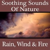 Soothing Sounds Of Nature - Rain, Wind & Fire Songs