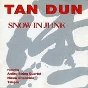 Tan Dun: Snow In June Songs