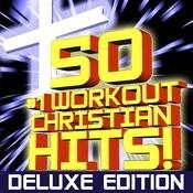 50 #1 Workout Christian Hits! [Deluxe Edition] + Bonus Cardio Remixes + Instrumental Remixes + Classics (2 Collection Set) Songs