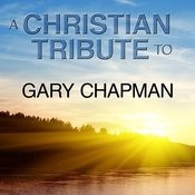 A Christian Tribute To Gary Chapman Songs