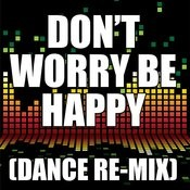 Don't Worry Be Happy (Dance Remix) Songs