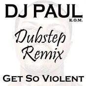 Get So Violent (Dubstep Mix) Song