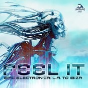 Feel It - Epic Electronica: L.A. To Ibiza Songs