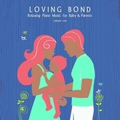 Loving Bond: Relaxing Piano Music For Baby & Parents, Vol. 1 Songs