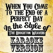 When You Come To The End Of A Perfect Day (In The Style Of The Houghton Weavers) [Karaoke Version] - Single Songs