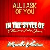 All I Ask Of You (In The Style Of The Phantom Of The Opera) [Karaoke Version] - Single Songs