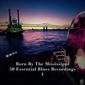 Born By The Mississippi, 50 Essential Blues Recordings Vol. 1 Songs