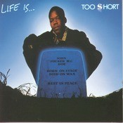 Life Is...Too $hort Songs