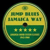 Jump Blues Jamaica Way: Jamaican Sound System Classics 1945-1960 Songs