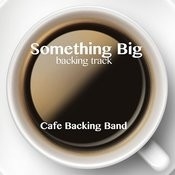 Something Big (Backing Track Instrumental Version) Song