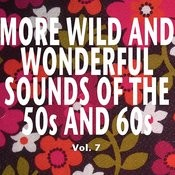 More Wild And Wonderful Sounds Of The 50s And 60s, Vol. 7 Songs