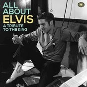 All About Elvis: A Tribute To The King Songs
