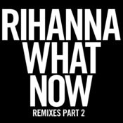 What Now (Remixes Part 2) Songs