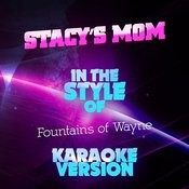 Stacy's Mom (In The Style Of Fountains Of Wayne) [Karaoke Version] - Single Songs