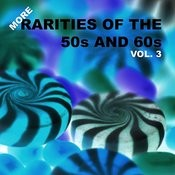 More Rarities Of The 50s And 60s, Vol. 3 Songs
