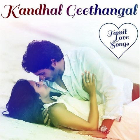 Kandhal Geethangal - Tamil Love Songs Songs Download ...