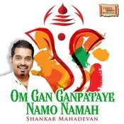 Om Gan Ganpataye Namo Namah Mp3 Song Download Om Gan Ganpataye Namo Namah Om Gan Ganpataye Namo Namah Sanskrit Song By Shankar Mahadevan On Gaana Com