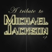 A Tribute To Michael Jackson Ep - Celebrating The King Of Pop Songs
