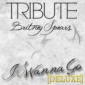 I Wanna Go (Britney Spears Tribute) - Deluxe Songs
