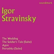 Stravinsky Conducts: The Wedding, The Soldier's Tale Suite, Agon, Petrushka Suite Songs