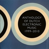 Anthology Of Dutch Electronic Music (1999-2010) Songs