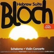 Bloch: Schelomo, Violin Concerto, Hebrew Suite Songs