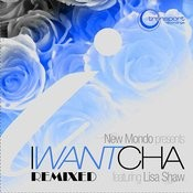 I Want Cha - Remixed (Feat. Lisa Shaw) Songs