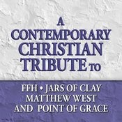 A Contemporary Christian Tribute To Ffh, Jars Of Clay, Matthew West And Point Of Grace Songs