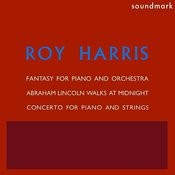 Roy Harris: Abraham Lincoln Walks At Midnight, Fantasy For Piano And Orchestra, Concerto For Piano And Strings Songs