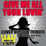 Give Me All Your Luvin' (Cover Version Tribute To Madonna, Nicki Minaj & M.I.A.) Songs